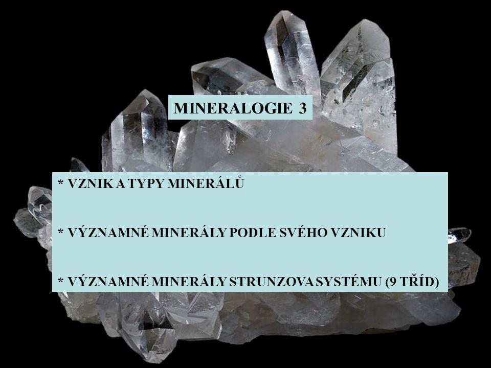 MINERALOGIE 3 * VZNIK A TYPY MINERÁLŮ * VÝZNAMNÉ MINERÁLY PODLE SVÉHO VZNIKU * VÝZNAMNÉ MINERÁLY STRUNZOVA SYSTÉMU (9 TŘÍD)