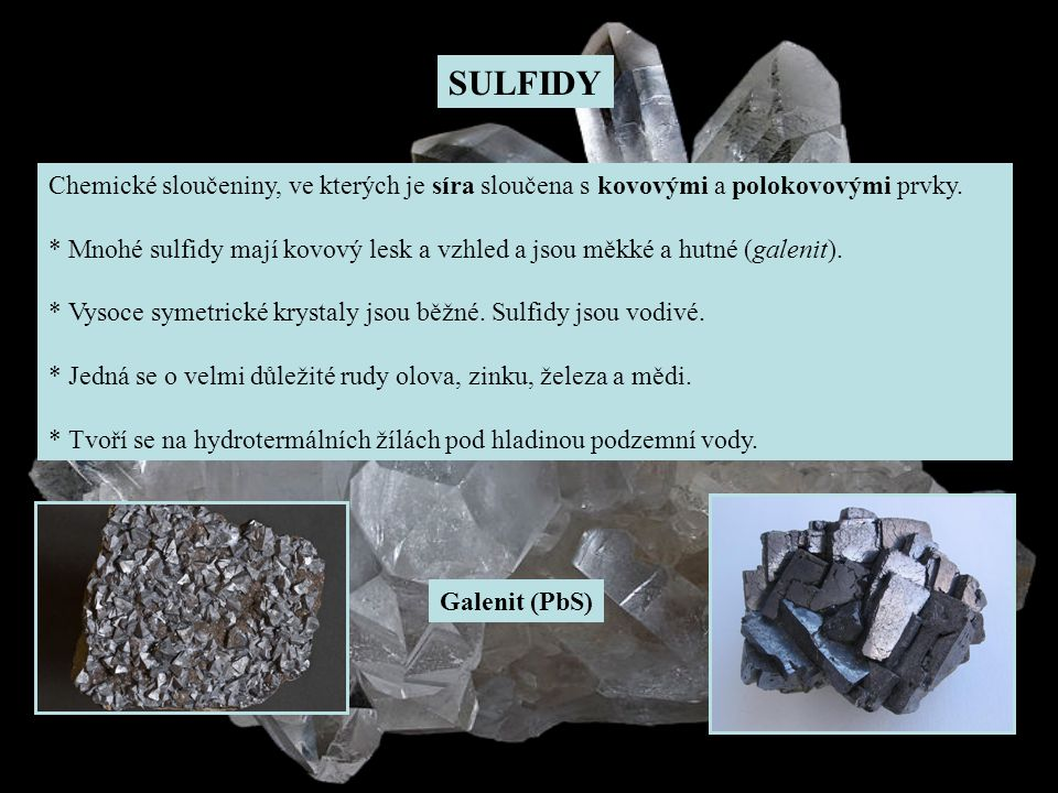 SULFIDY Chemické sloučeniny, ve kterých je síra sloučena s kovovými a polokovovými prvky.