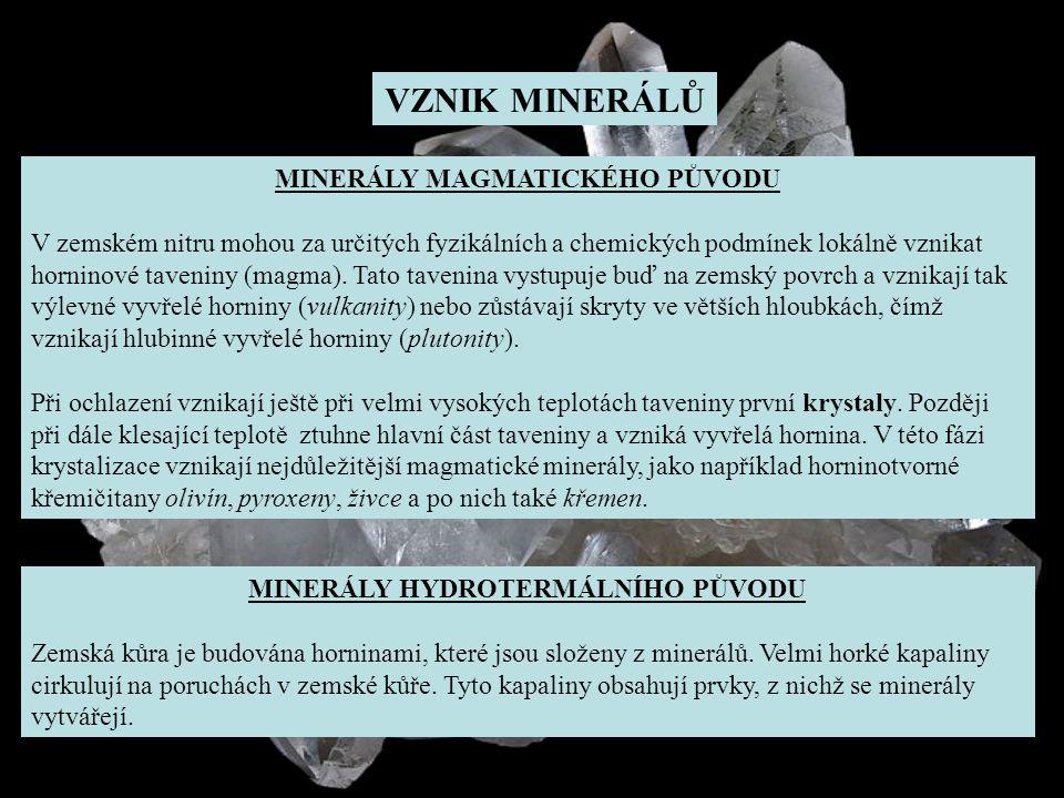 VZNIK MINERÁLŮ MINERÁLY HYDROTERMÁLNÍHO PŮVODU Zemská kůra je budována horninami, které jsou složeny z minerálů.