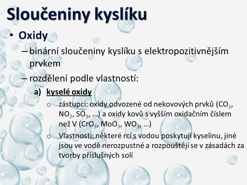 Sloučeniny kyslíku Sloučeniny kyslíku Oxidy – binární sloučeniny kyslíku s elektropozitivnějším prvkem – rozdělení podle vlastností: a)kyselé oxidy o
