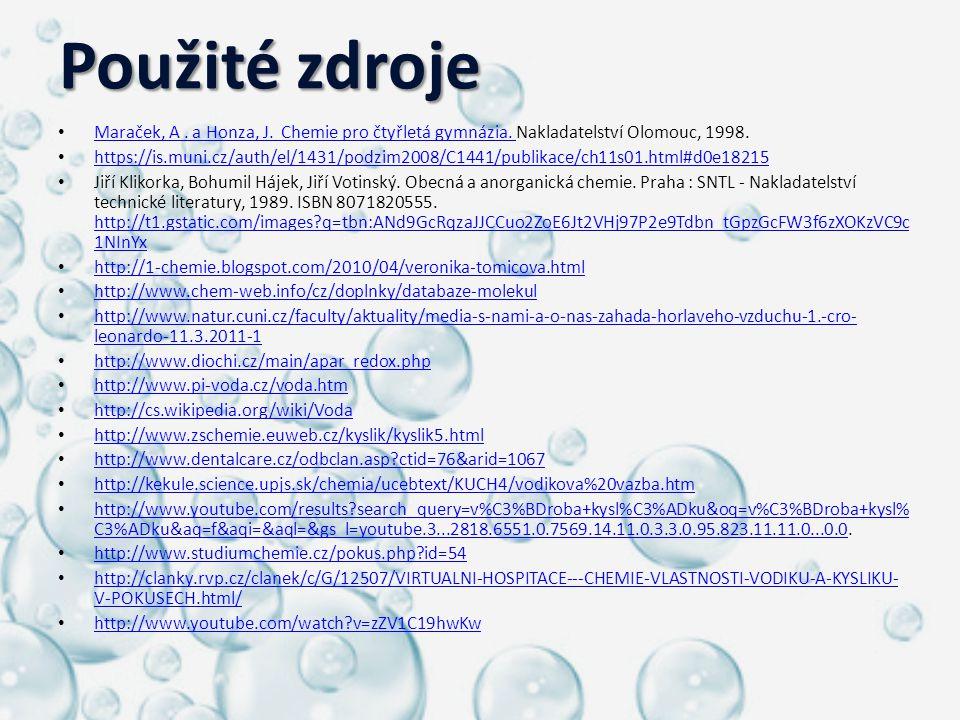 Použité zdroje Maraček, A. a Honza, J. Chemie pro čtyřletá gymnázia. Nakladatelství Olomouc, 1998. Maraček, A. a Honza, J. Chemie pro čtyřletá gymnázi