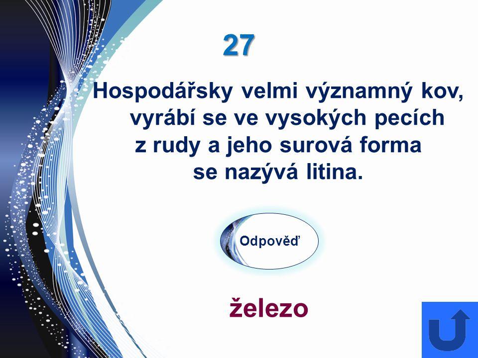 27272727 Odpověď železo Hospodářsky velmi významný kov, vyrábí se ve vysokých pecích z rudy a jeho surová forma se nazývá litina.