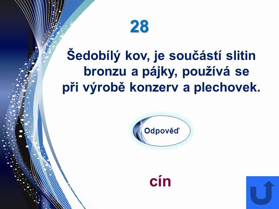 28 Odpověď cín Šedobílý kov, je součástí slitin bronzu a pájky, používá se při výrobě konzerv a plechovek.