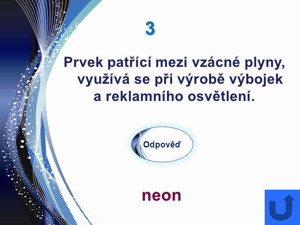 3 Prvek patřící mezi vzácné plyny, využívá se při výrobě výbojek a reklamního osvětlení. Odpověď neon
