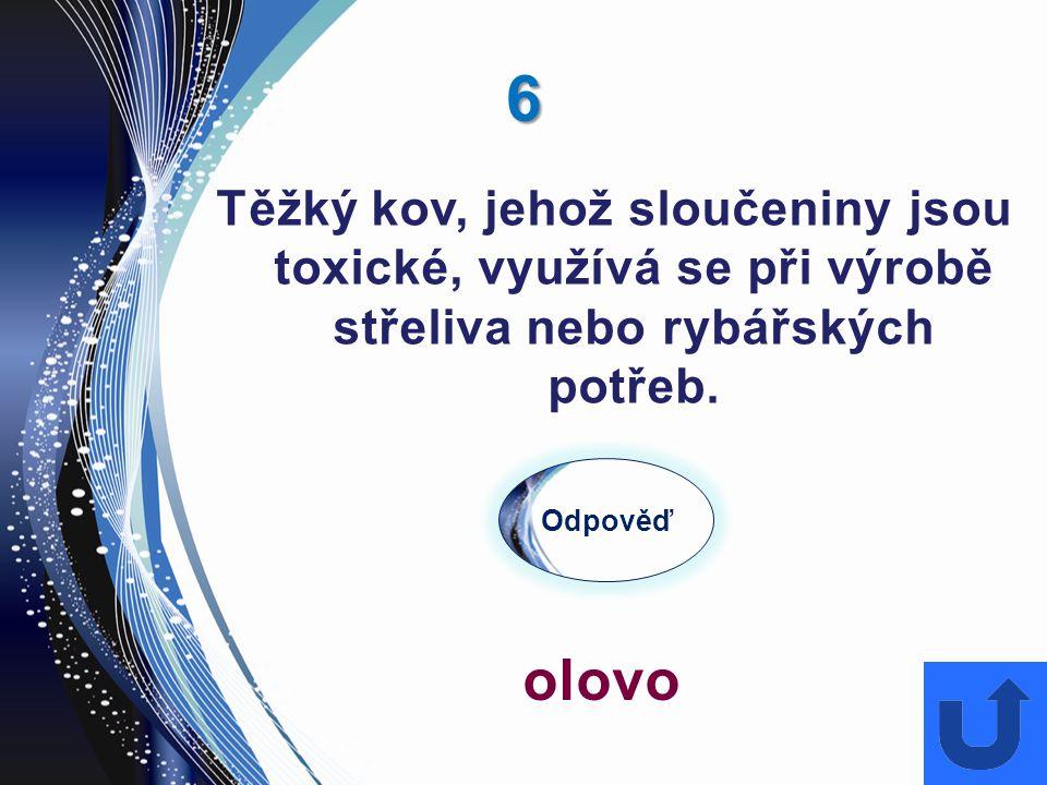 6 Těžký kov, jehož sloučeniny jsou toxické, využívá se při výrobě střeliva nebo rybářských potřeb. Odpověď olovo