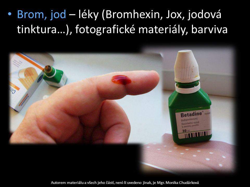 Brom, jod – léky (Bromhexin, Jox, jodová tinktura…), fotografické materiály, barviva Autorem materiálu a všech jeho částí, není-li uvedeno jinak, je Mgr.