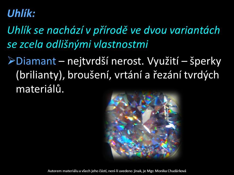 Uhlík: Uhlík se nachází v přírodě ve dvou variantách se zcela odlišnými vlastnostmi  Diamant – nejtvrdší nerost.