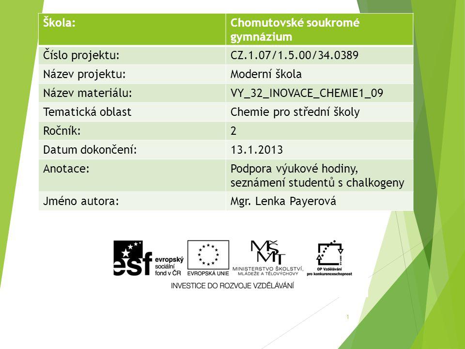 1 Škola:Chomutovské soukromé gymnázium Číslo projektu:CZ.1.07/1.5.00/34.0389 Název projektu:Moderní škola Název materiálu:VY_32_INOVACE_CHEMIE1_09 Tem