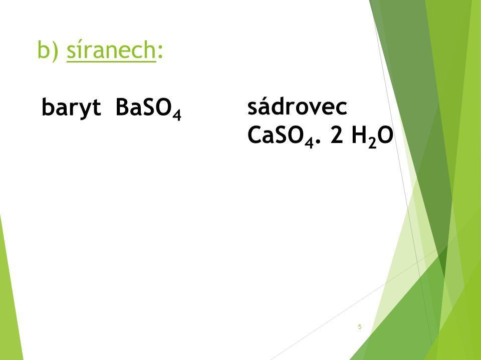 b) síranech: 5 baryt BaSO 4 sádrovec CaSO 4. 2 H 2 O