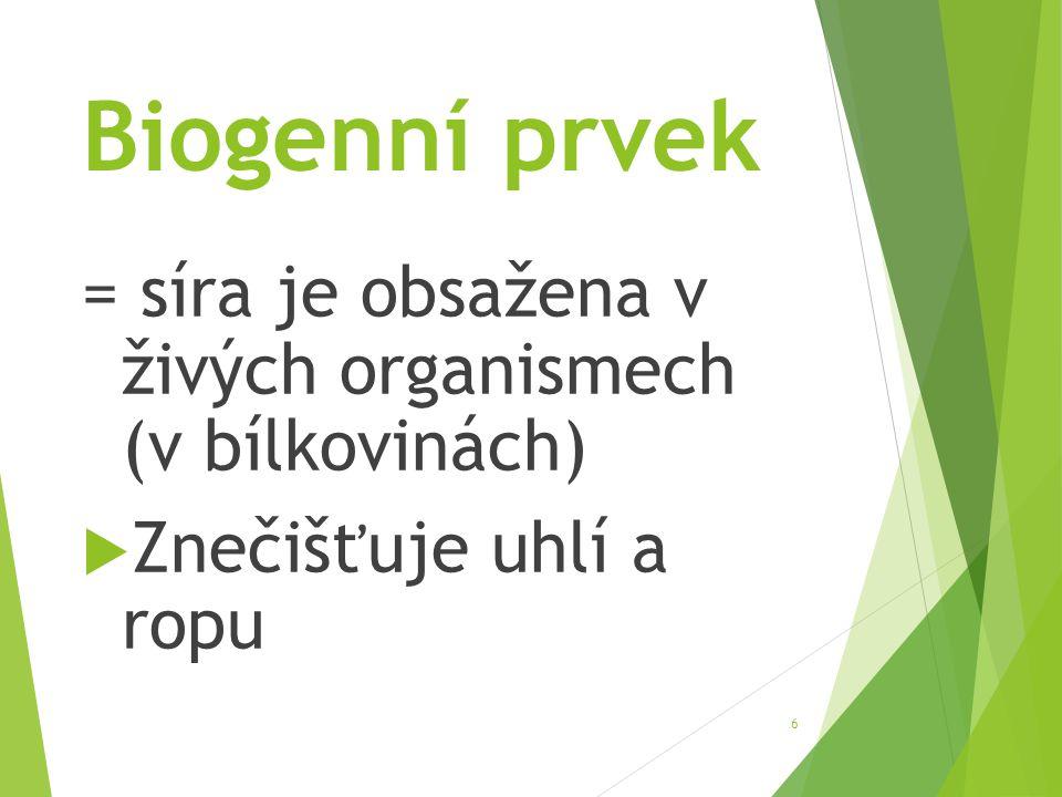 Biogenní prvek = síra je obsažena v živých organismech (v bílkovinách)  Znečišťuje uhlí a ropu 6