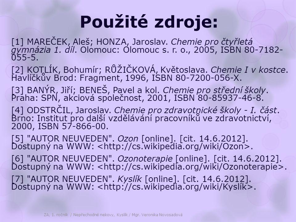 Použité zdroje: [1] MAREČEK, Aleš; HONZA, Jaroslav. Chemie pro čtyřletá gymnázia 1. díl. Olomouc: Olomouc s. r. o., 2005, ISBN 80-7182- 055-5. [2] KOT