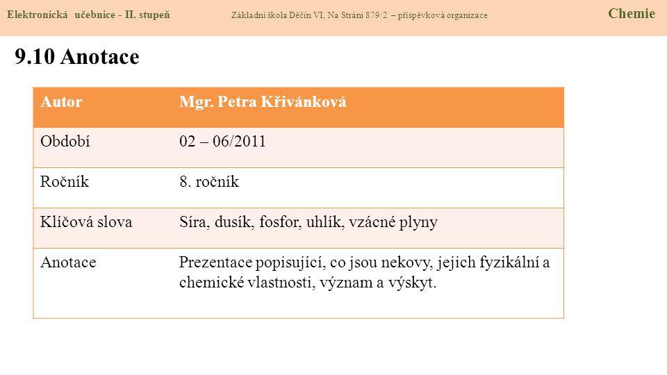 AutorMgr. Petra Křivánková Období02 – 06/2011 Ročník8. ročník Klíčová slovaSíra, dusík, fosfor, uhlík, vzácné plyny AnotacePrezentace popisující, co j