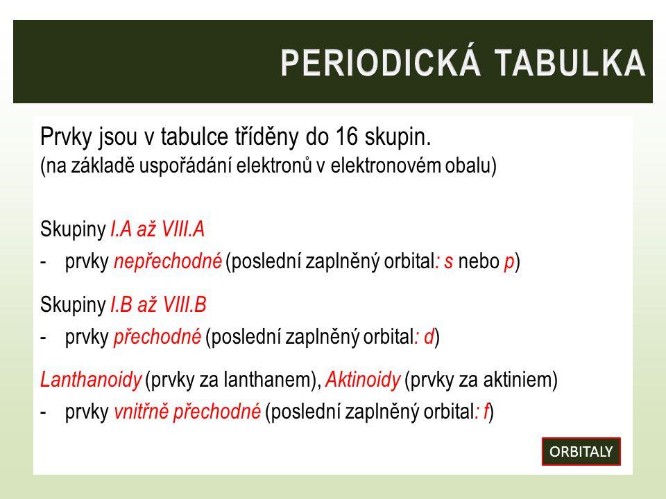 Prvky jsou v tabulce tříděny do 16 skupin. (na základě uspořádání elektronů v elektronovém obalu) Skupiny I.A až VIII.A -prvky nepřechodné (poslední z