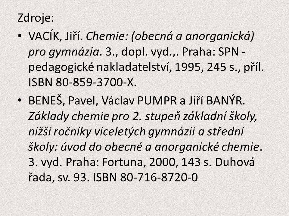 Zdroje: VACÍK, Jiří. Chemie: (obecná a anorganická) pro gymnázia. 3., dopl. vyd.,. Praha: SPN - pedagogické nakladatelství, 1995, 245 s., příl. ISBN 8