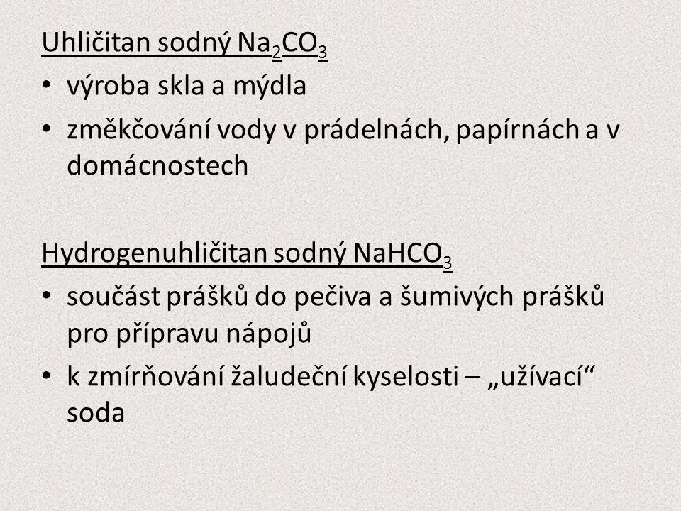 Uhličitan sodný Na 2 CO 3 výroba skla a mýdla změkčování vody v prádelnách, papírnách a v domácnostech Hydrogenuhličitan sodný NaHCO 3 součást prášků