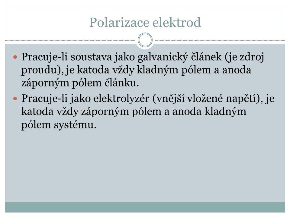 Polarizace elektrod Pracuje-li soustava jako galvanický článek (je zdroj proudu), je katoda vždy kladným pólem a anoda záporným pólem článku. Pracuje-