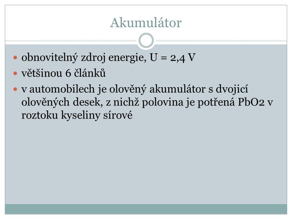 Akumulátor obnovitelný zdroj energie, U = 2,4 V většinou 6 článků v automobilech je olověný akumulátor s dvojicí olověných desek, z nichž polovina je