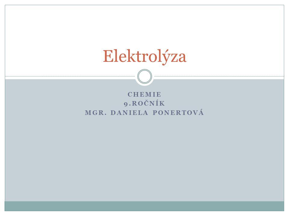 CHEMIE 9.ROČNÍK MGR. DANIELA PONERTOVÁ Elektrolýza