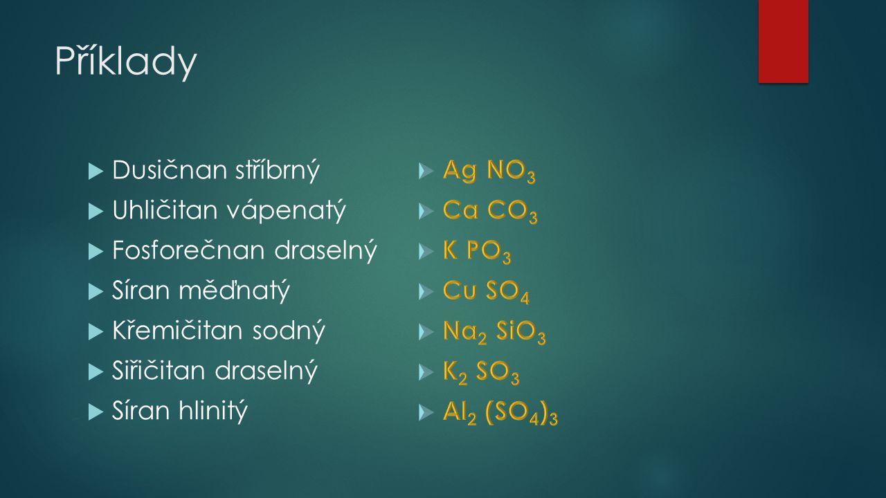 Příklady  Dusičnan stříbrný  Uhličitan vápenatý  Fosforečnan draselný  Síran měďnatý  Křemičitan sodný  Siřičitan draselný  Síran hlinitý