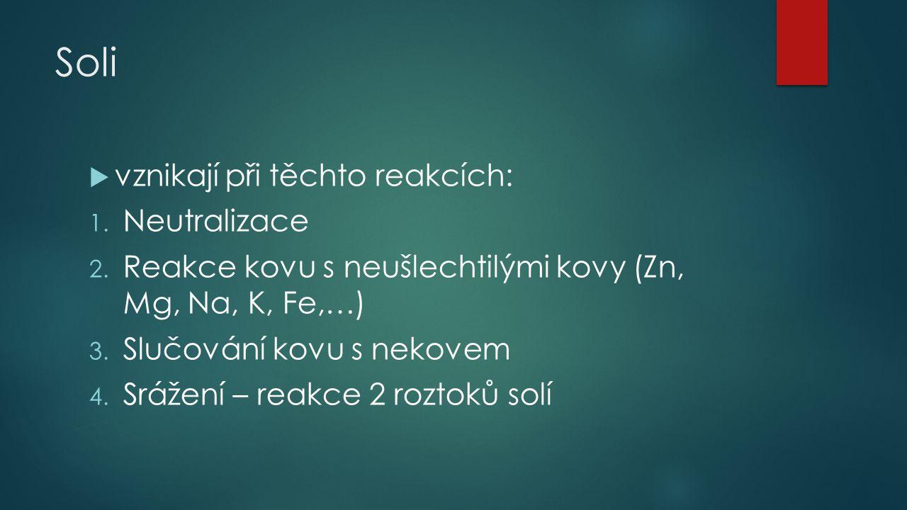 Soli  vznikají při těchto reakcích: 1. Neutralizace 2. Reakce kovu s neušlechtilými kovy (Zn, Mg, Na, K, Fe,…) 3. Slučování kovu s nekovem 4. Srážení