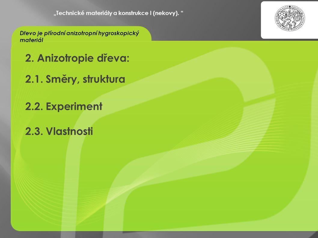 """""""OCHRANA DUŠEVNÍHO VLASTNICTVÍ - KOMERCIALIZACE VÝSLEDKŮ VAV 2. Anizotropie dřeva: 2.1. Směry, struktura 2.2. Experiment 2.3. Vlastnosti """"Technické ma"""