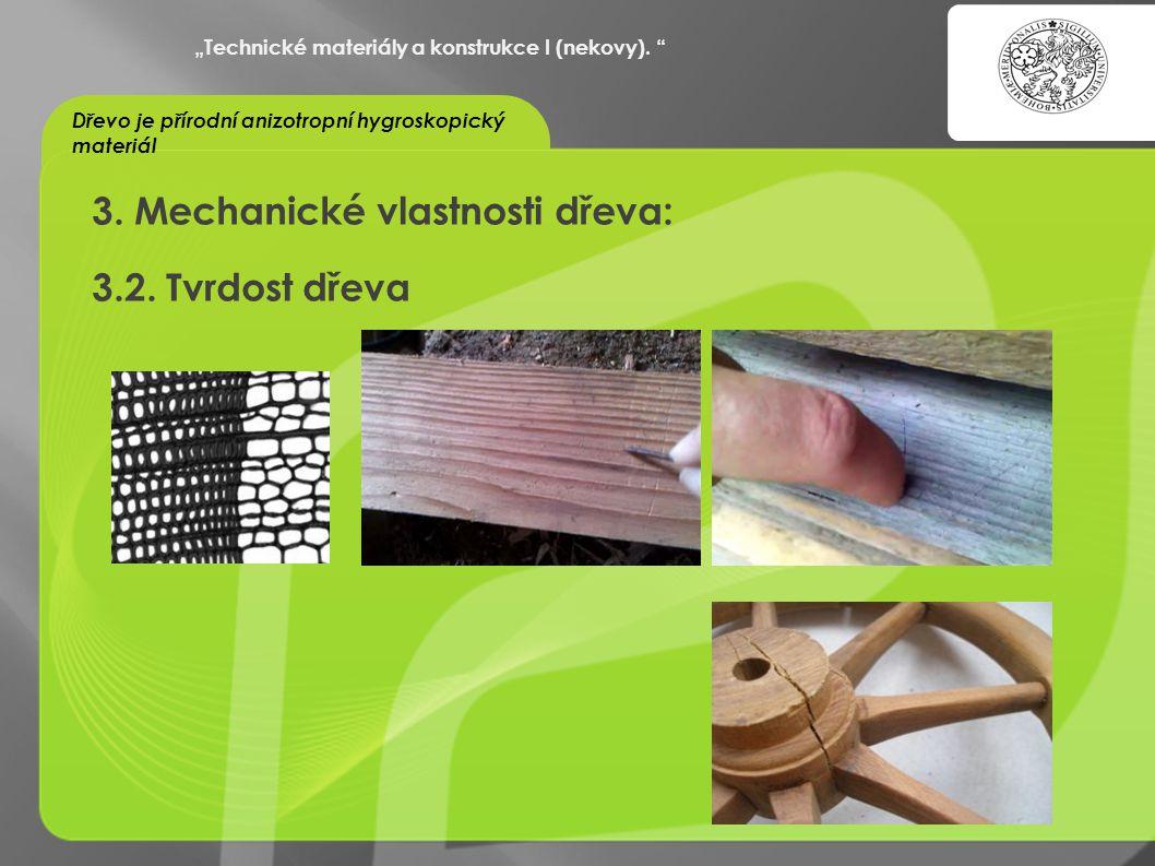 """""""OCHRANA DUŠEVNÍHO VLASTNICTVÍ - KOMERCIALIZACE VÝSLEDKŮ VAV 3. Mechanické vlastnosti dřeva: 3.2. Tvrdost dřeva """"Technické materiály a konstrukce I (n"""