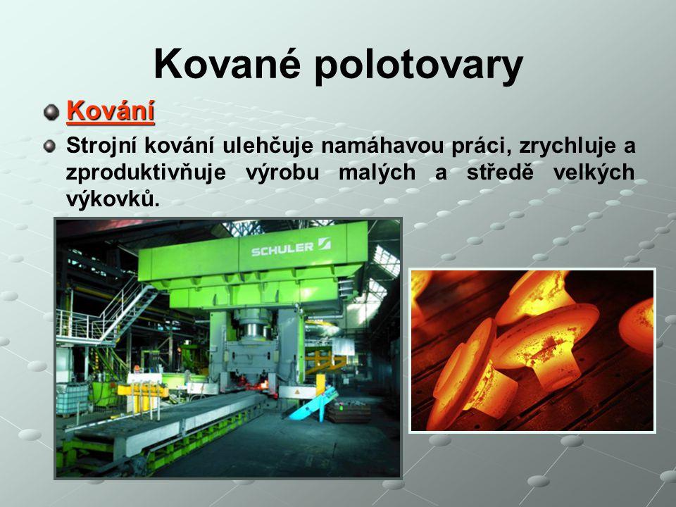 Kované polotovary Kování Strojní kování ulehčuje namáhavou práci, zrychluje a zproduktivňuje výrobu malých a středě velkých výkovků.