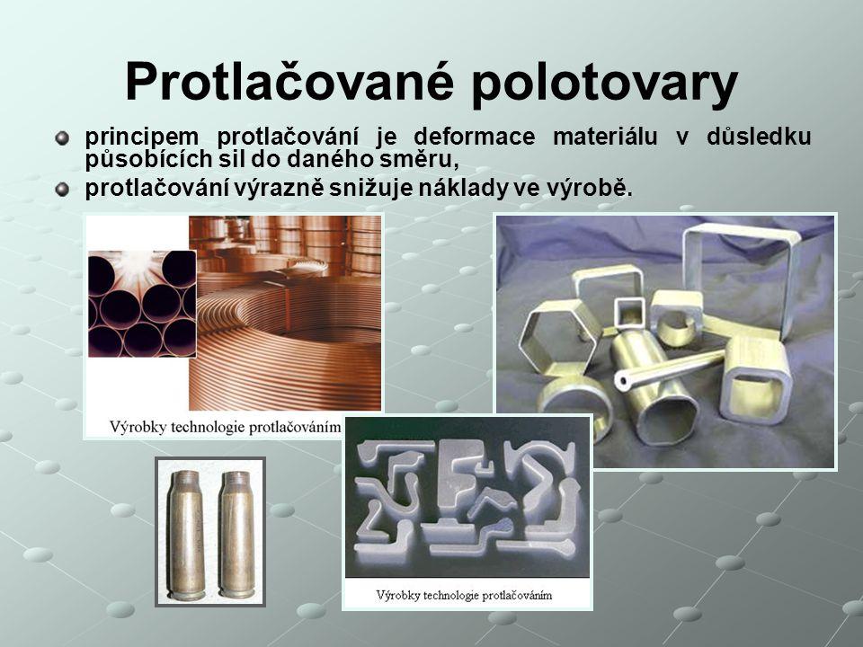 Protlačované polotovary principem protlačování je deformace materiálu v důsledku působících sil do daného směru, protlačování výrazně snižuje náklady ve výrobě.