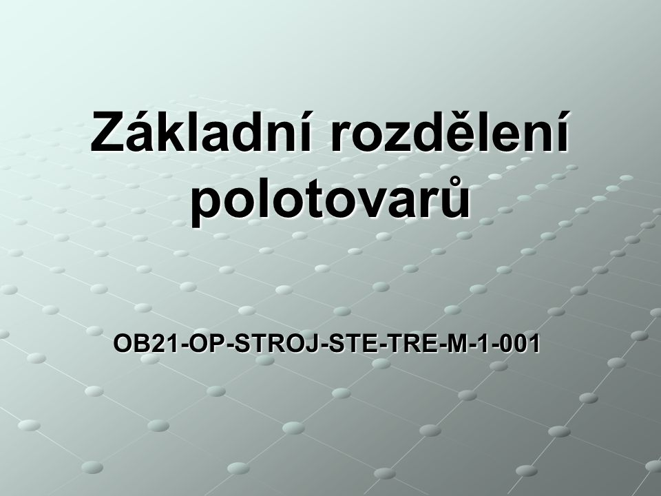 OB21-OP-STROJ-STE-TRE-M-1-001 Základní rozdělení polotovarů