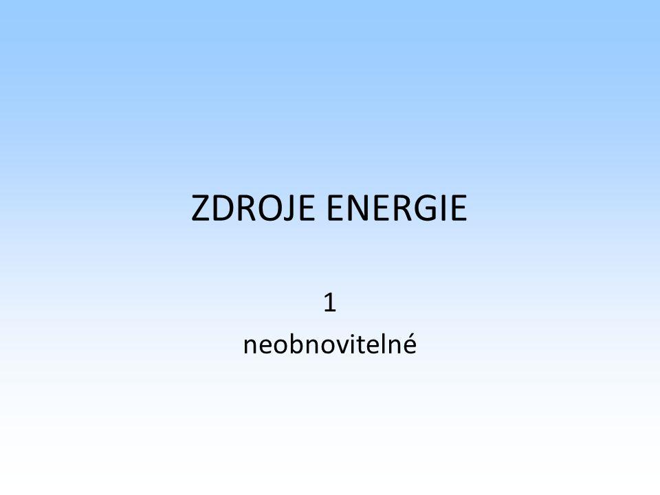 ZDROJE ENERGIE 1 neobnovitelné