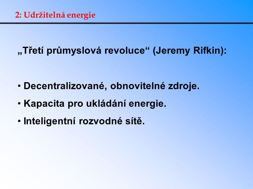 """2: Udržitelná energie """"Třetí průmyslová revoluce (Jeremy Rifkin): Decentralizované, obnovitelné zdroje."""