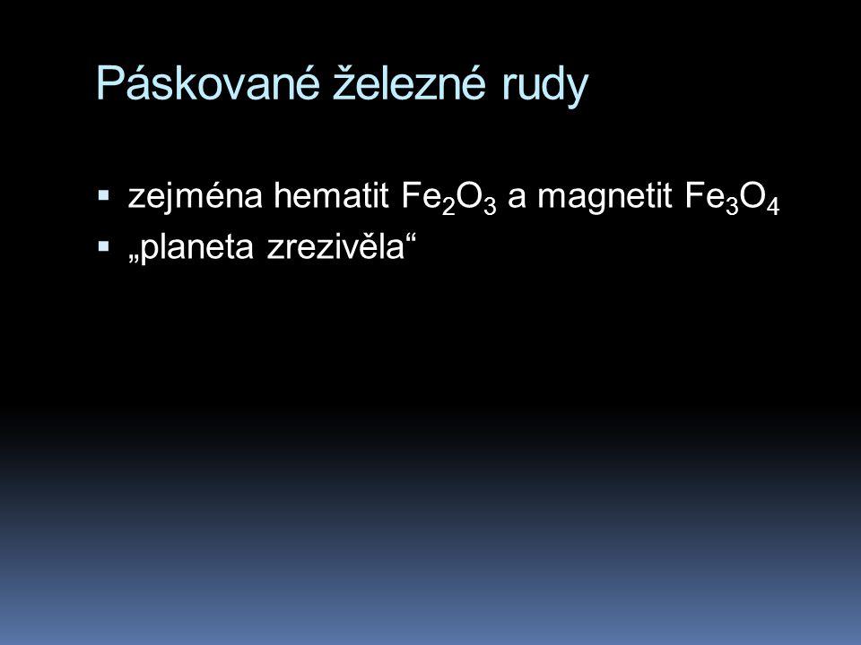 """Páskované železné rudy  zejména hematit Fe 2 O 3 a magnetit Fe 3 O 4  """"planeta zrezivěla"""""""