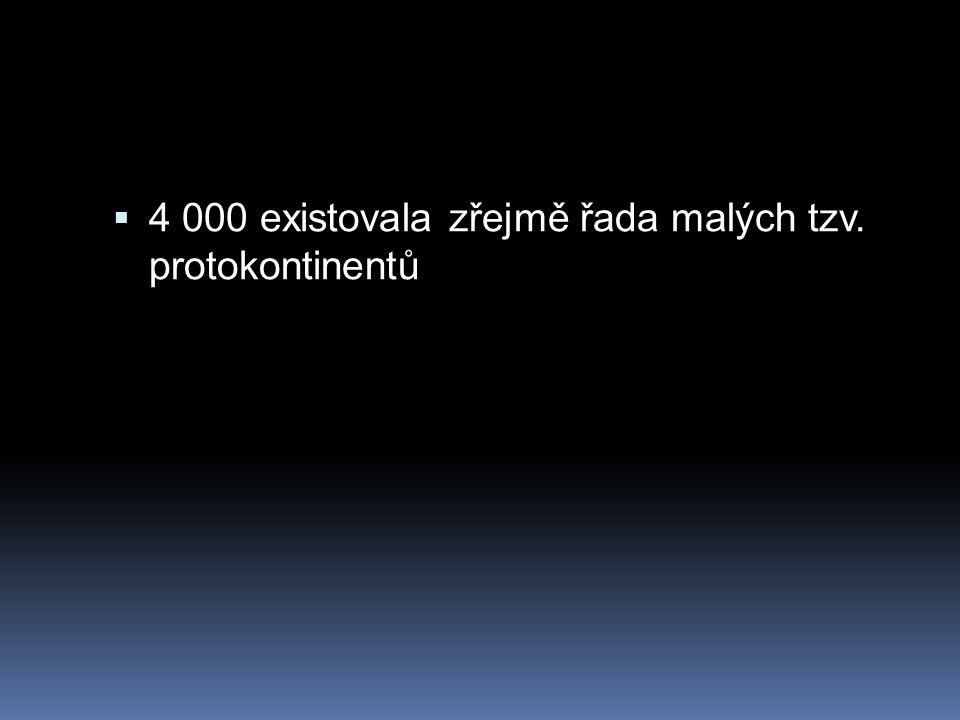  4 000 existovala zřejmě řada malých tzv. protokontinentů