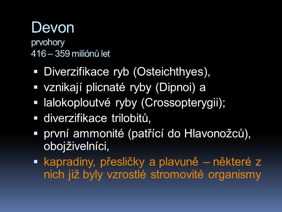 Devon prvohory 416 – 359 miliónů let  Diverzifikace ryb (Osteichthyes),  vznikají plicnaté ryby (Dipnoi) a  lalokoploutvé ryby (Crossopterygii); 