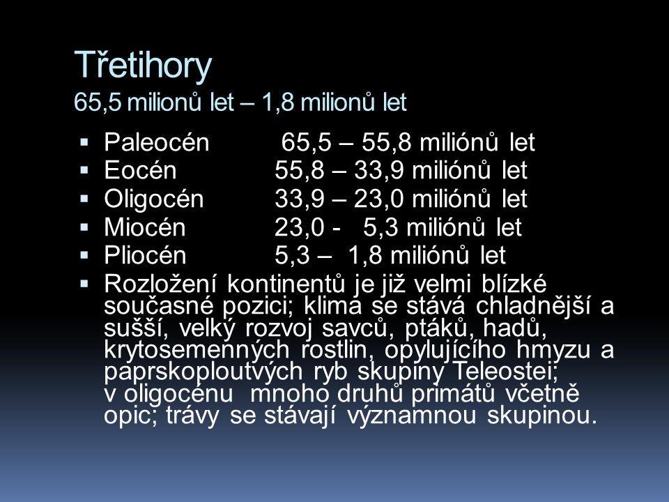 Třetihory 65,5 milionů let – 1,8 milionů let  Paleocén 65,5 – 55,8 miliónů let  Eocén 55,8 – 33,9 miliónů let  Oligocén 33,9 – 23,0 miliónů let  M