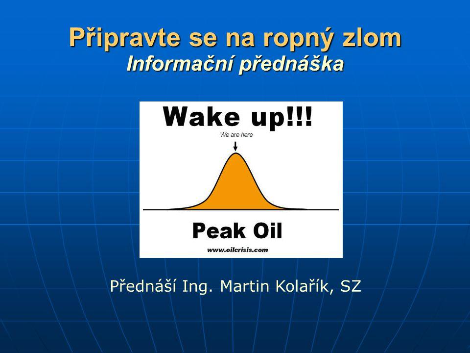 Připravte se na ropný zlom Informační přednáška Přednáší Ing. Martin Kolařík, SZ