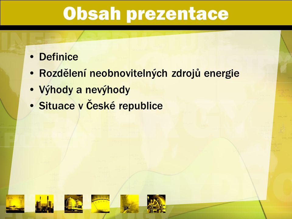 Obsah prezentace Definice Rozdělení neobnovitelných zdrojů energie Výhody a nevýhody Situace v České republice
