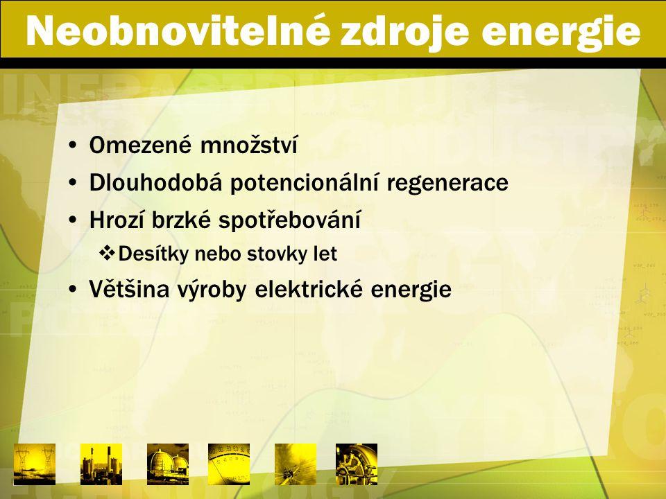 Neobnovitelné zdroje energie Omezené množství Dlouhodobá potencionální regenerace Hrozí brzké spotřebování  Desítky nebo stovky let Většina výroby el
