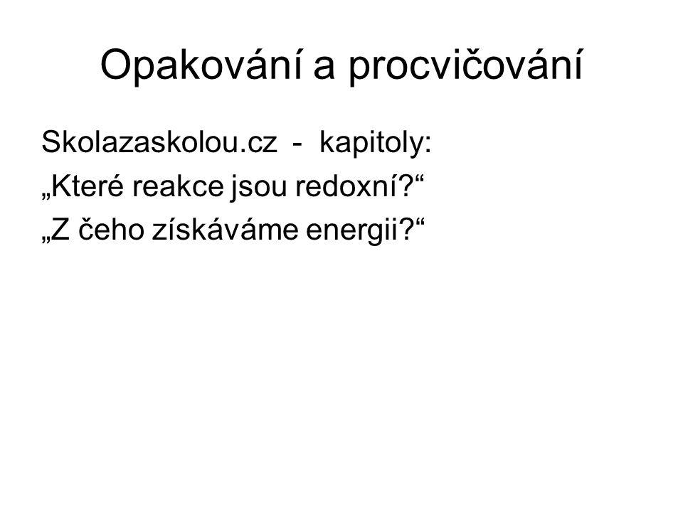 """Opakování a procvičování Skolazaskolou.cz - kapitoly: """"Které reakce jsou redoxní?"""" """"Z čeho získáváme energii?"""""""
