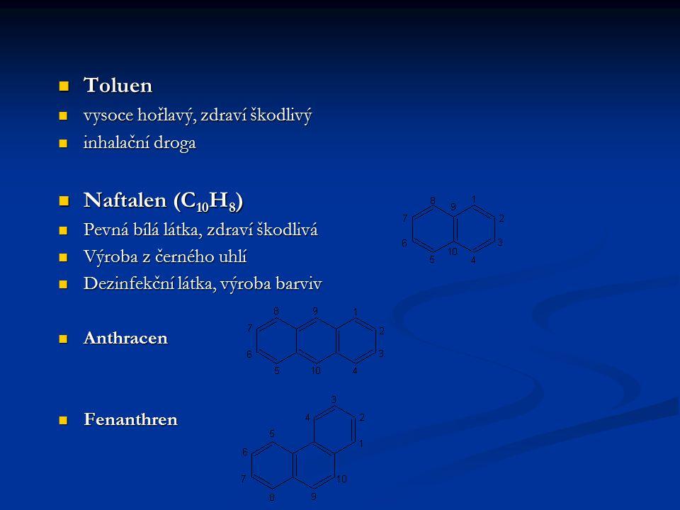 Toluen Toluen vysoce hořlavý, zdraví škodlivý vysoce hořlavý, zdraví škodlivý inhalační droga inhalační droga Naftalen (C 10 H 8 ) Naftalen (C 10 H 8