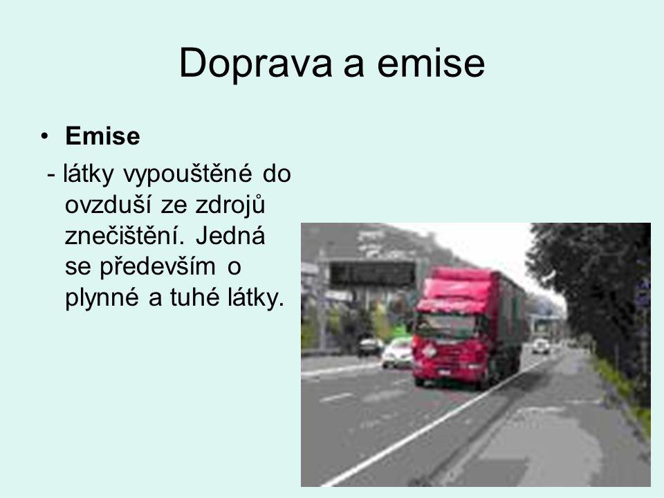 Doprava a emise Emise - látky vypouštěné do ovzduší ze zdrojů znečištění.