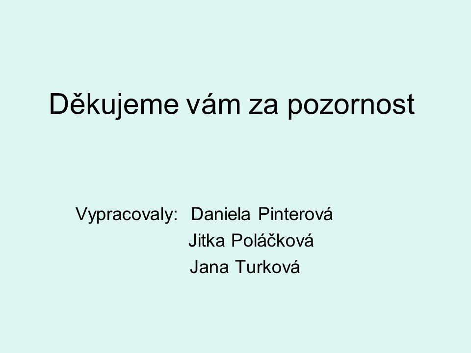 Děkujeme vám za pozornost Vypracovaly: Daniela Pinterová Jitka Poláčková Jana Turková