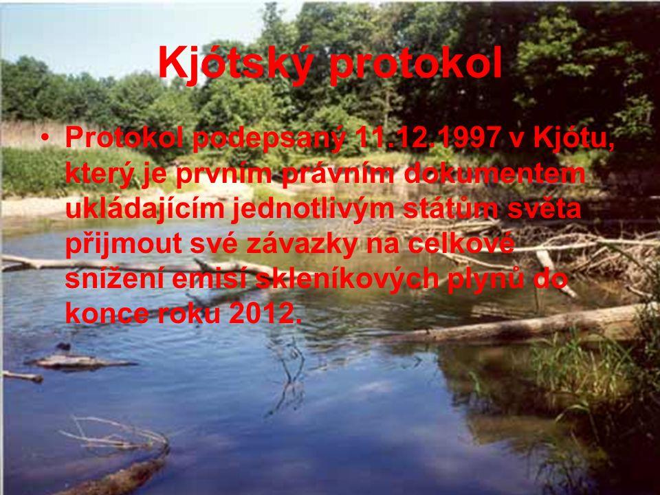 Kjótský protokol Protokol podepsaný 11.12.1997 v Kjótu, který je prvním právním dokumentem ukládajícím jednotlivým státům světa přijmout své závazky na celkové snížení emisí skleníkových plynů do konce roku 2012.