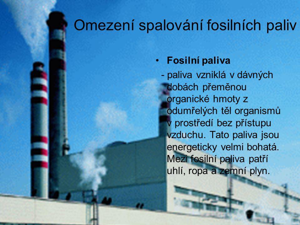Omezení spalování fosilních paliv Fosilní paliva - paliva vzniklá v dávných dobách přeměnou organické hmoty z odumřelých těl organismů v prostředí bez přístupu vzduchu.