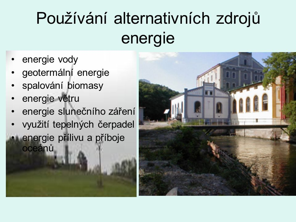 Používání alternativních zdrojů energie energie vody geotermální energie spalování biomasy energie větru energie slunečního záření využití tepelných čerpadel energie přílivu a příboje oceánů