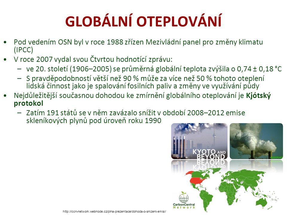 GLOBÁLNÍ OTEPLOVÁNÍ Pod vedením OSN byl v roce 1988 zřízen Mezivládní panel pro změny klimatu (IPCC) V roce 2007 vydal svou Čtvrtou hodnotící zprávu: –ve 20.