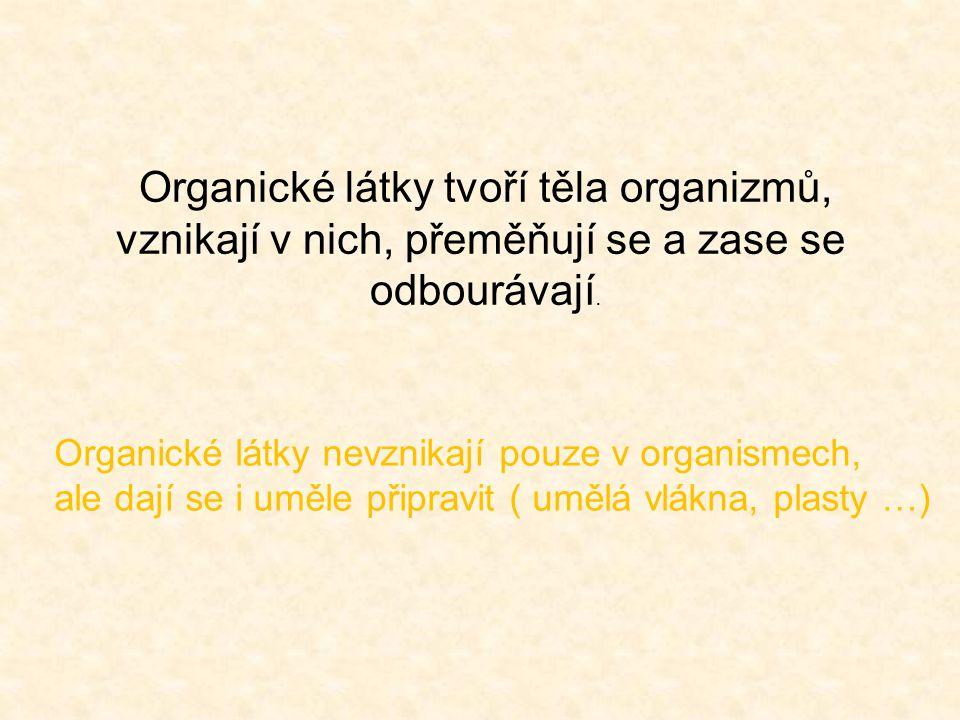 Organické látky tvoří těla organizmů, vznikají v nich, přeměňují se a zase se odbourávají.