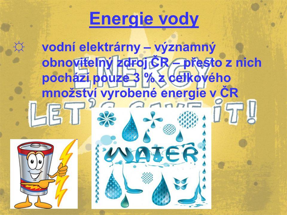 Energie vody ☼ vodní elektrárny – významný obnovitelný zdroj ČR – přesto z nich pochází pouze 3 % z celkového množství vyrobené energie v ČR