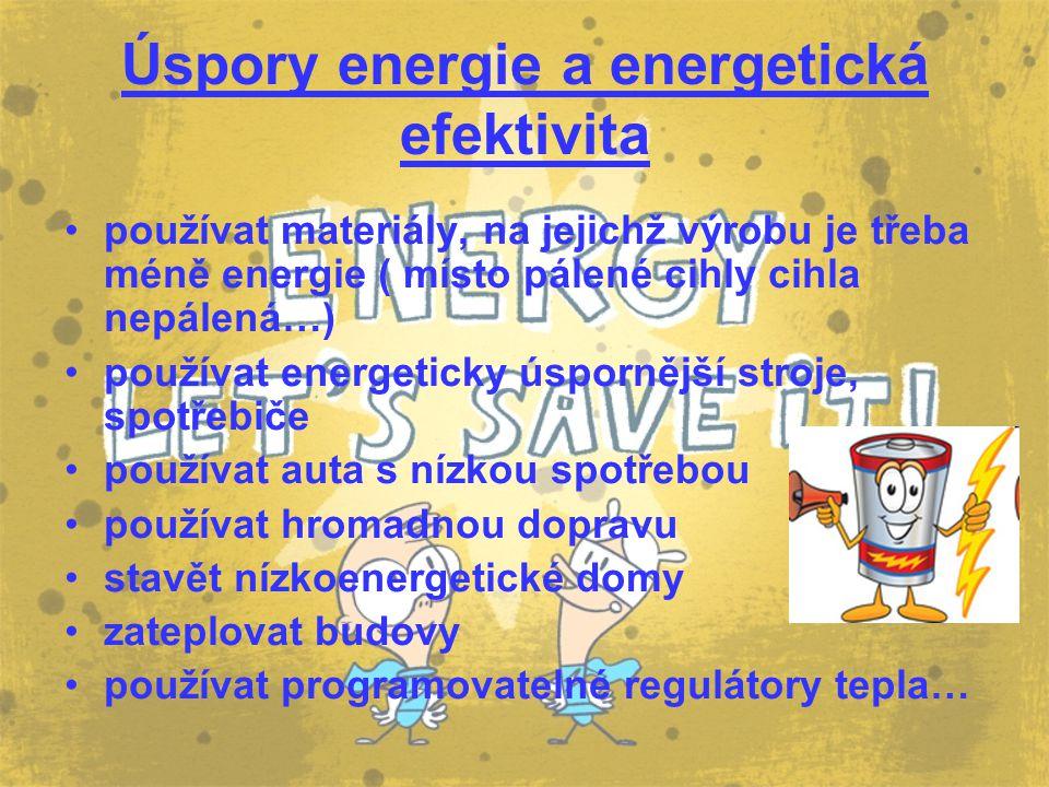Úspory energie a energetická efektivita používat materiály, na jejichž výrobu je třeba méně energie ( místo pálené cihly cihla nepálená…) používat ene