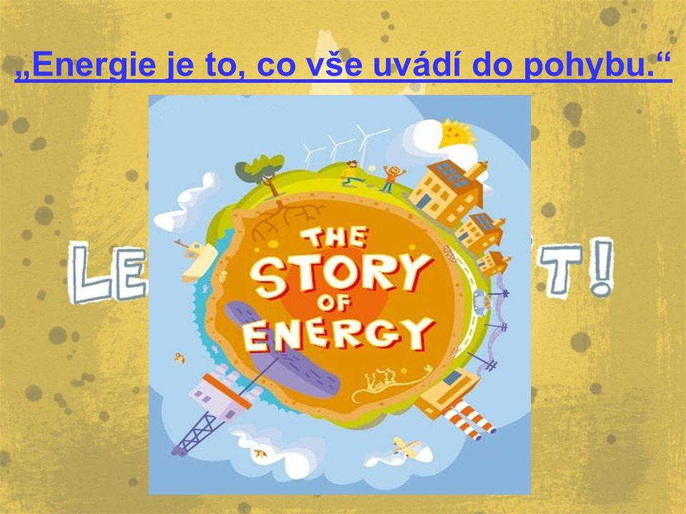 """""""Energie je to, co vše uvádí do pohybu."""""""